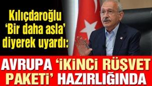 CHP Lideri Kılıçdaroğlu 'Bir daha asla' diyerek uyardı: Avrupa 'İkinci Rüşvet Paketi' hazırlığında